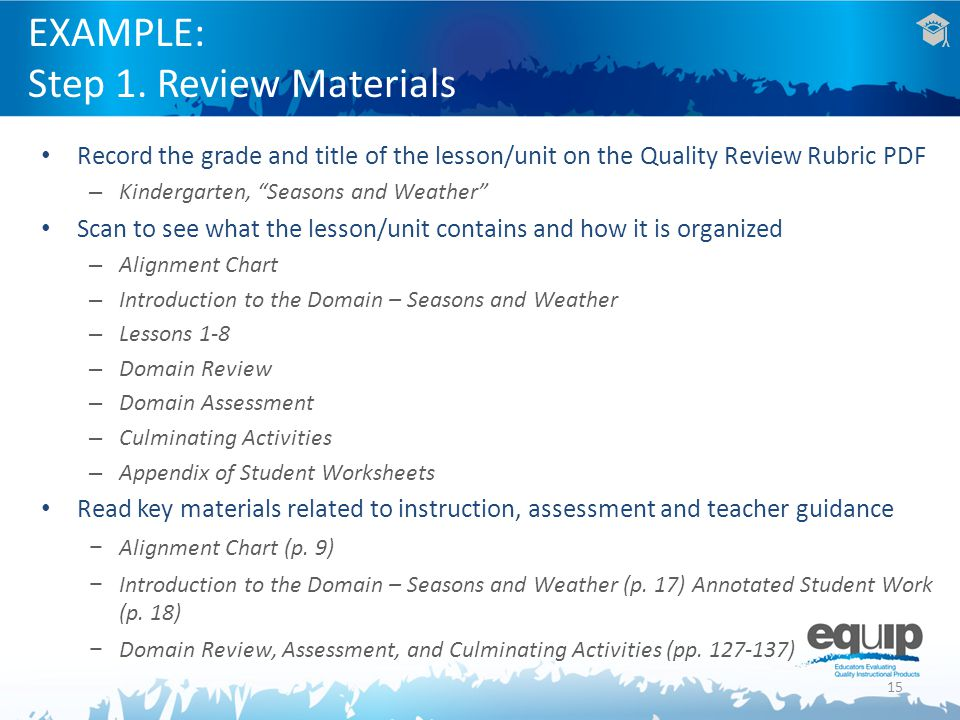 EXAMPLE: Step 1. Review Materials Record the grade and title of the lesson/unit on the Quality Review Rubric PDF – Kindergarten, Seasons and Weather S
