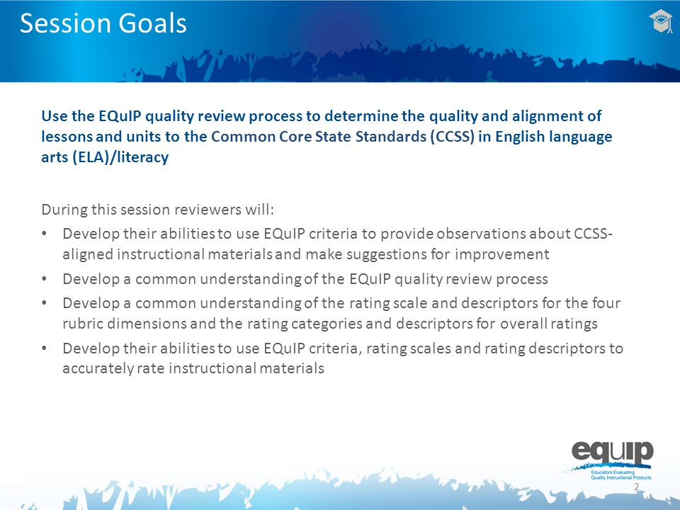 Use the EQuIP quality review process to determine the quality and alignment of lessons and units to the Common Core State Standards (CCSS) in English