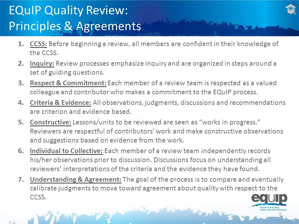 1.CCSS: Before beginning a review, all members are confident in their knowledge of the CCSS. 2.Inquiry: Review processes emphasize inquiry and are org