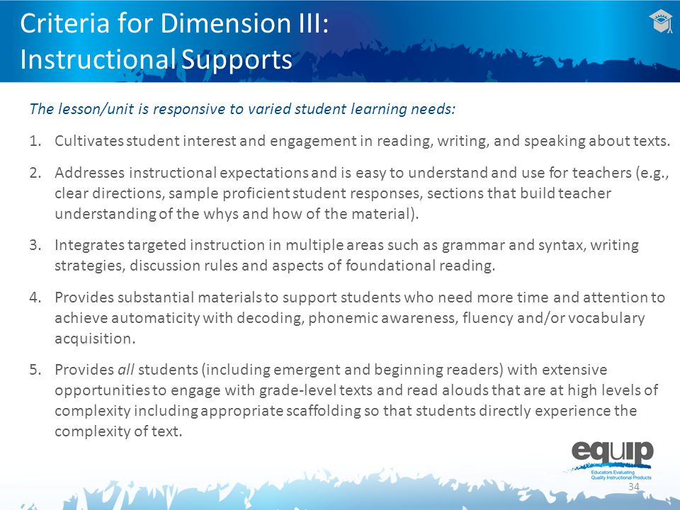 34 Criteria for Dimension III: Instructional Supports The lesson/unit is responsive to varied student learning needs: 1.Cultivates student interest an