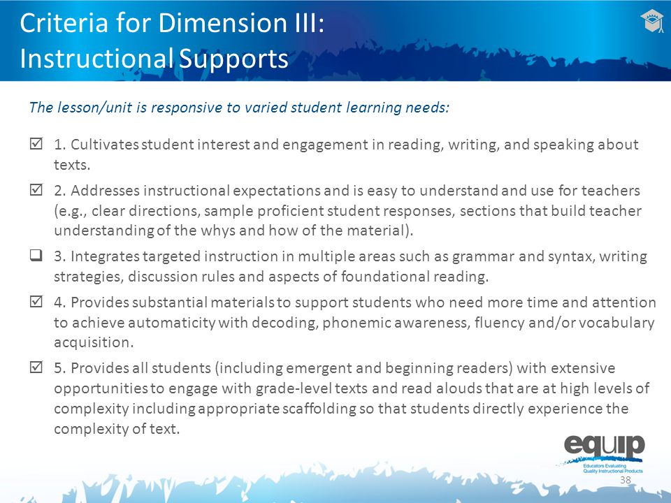 38 Criteria for Dimension III: Instructional Supports The lesson/unit is responsive to varied student learning needs: 1. Cultivates student interest a