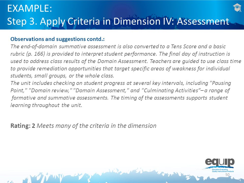 50 EXAMPLE: Step 3. Apply Criteria in Dimension IV: Assessment Observations and suggestions contd.: The end-of-domain summative assessment is also con