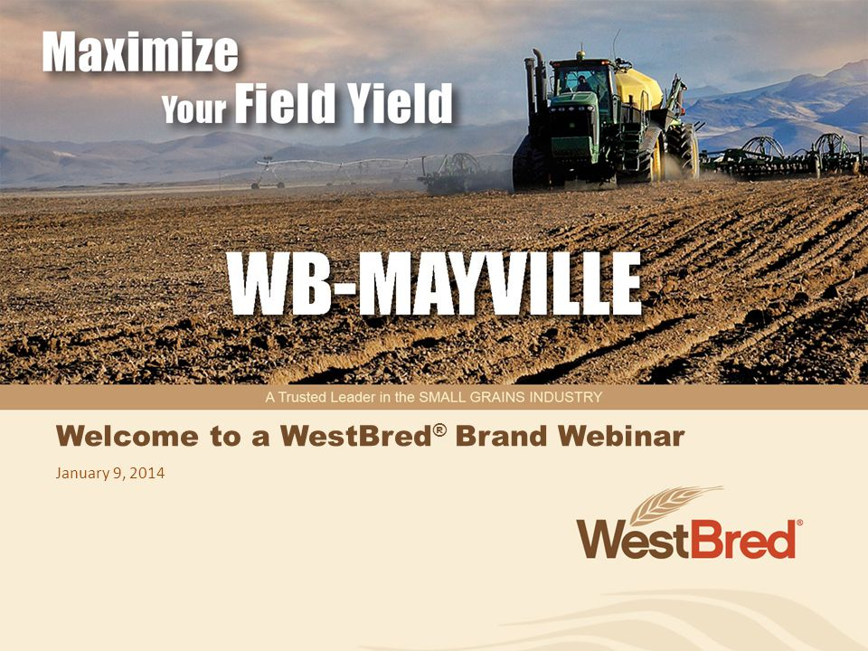 Welcome to a WestBred ® Brand Webinar January 9, 2014