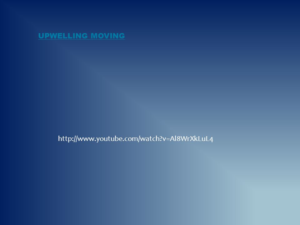 UPWELLING MOVING http://www.youtube.com/watch?v=Al8WrXkLuL4