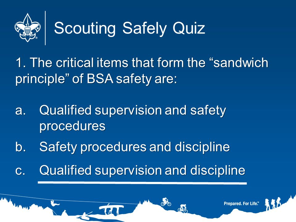 1. The critical items that form the sandwich principle of BSA safety are: a.Qualified supervision and safety procedures b.Safety procedures and discip