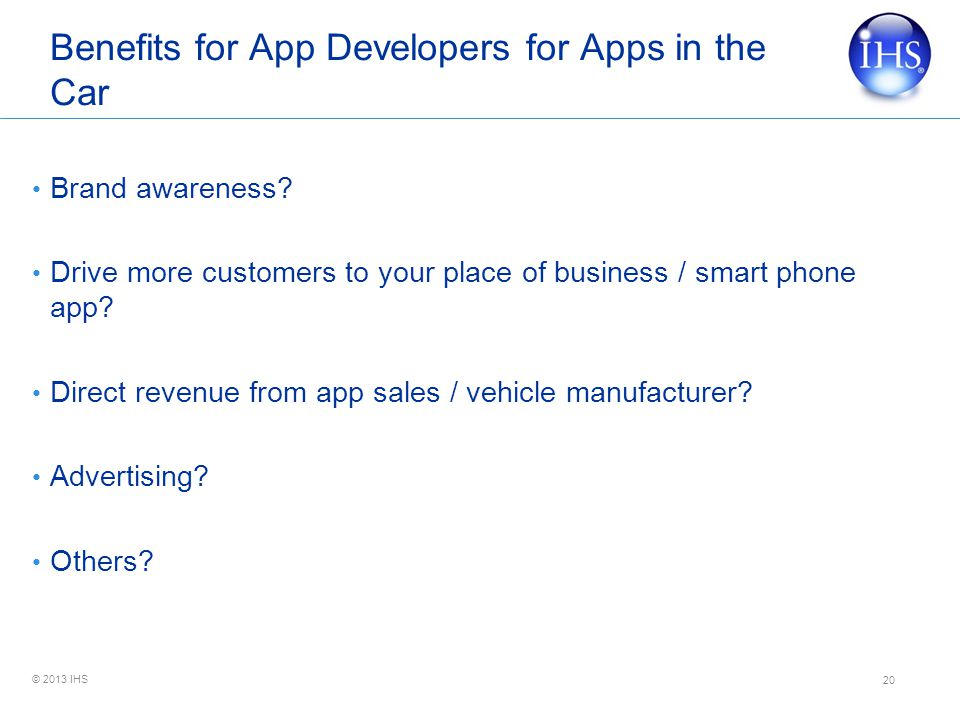 © 2013 IHS Benefits for App Developers for Apps in the Car Brand awareness.