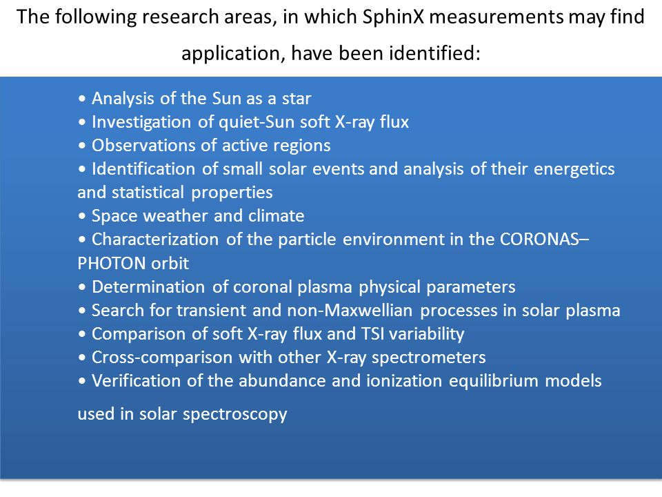 The following research areas, in which SphinX measurements may find application, have been identified: Analysis of the Sun as a star Investigation of