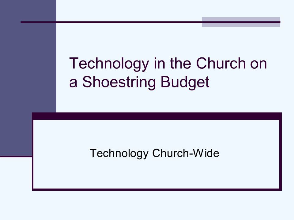 Technology in the Church on a Shoestring Budget Technology Church-Wide
