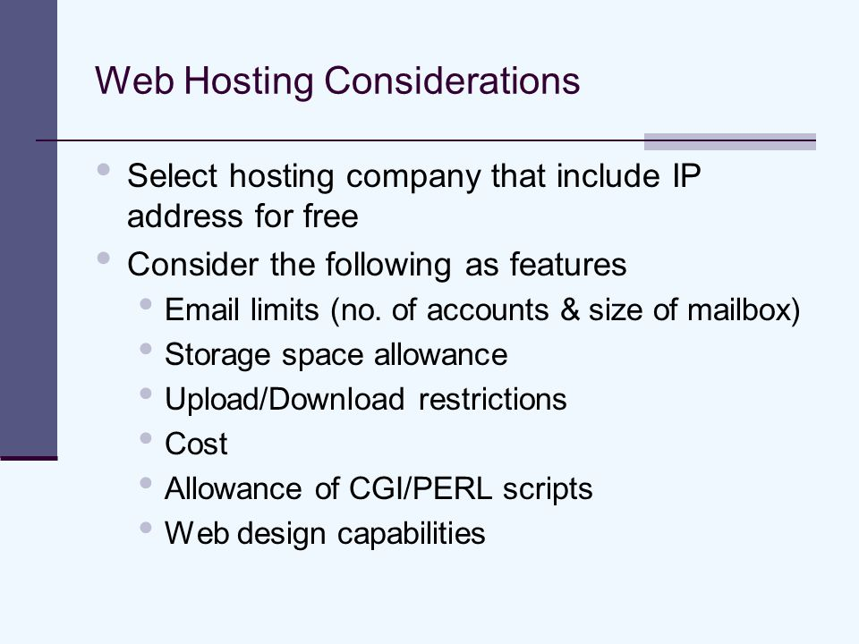 Web Hosting Considerations Select hosting company that include IP address for free Consider the following as features Email limits (no.