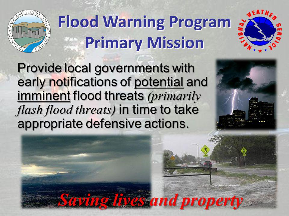 Provide local governments with early notifications of potential and imminent flood threats (primarily flash flood threats) in time to take appropriate defensive actions.