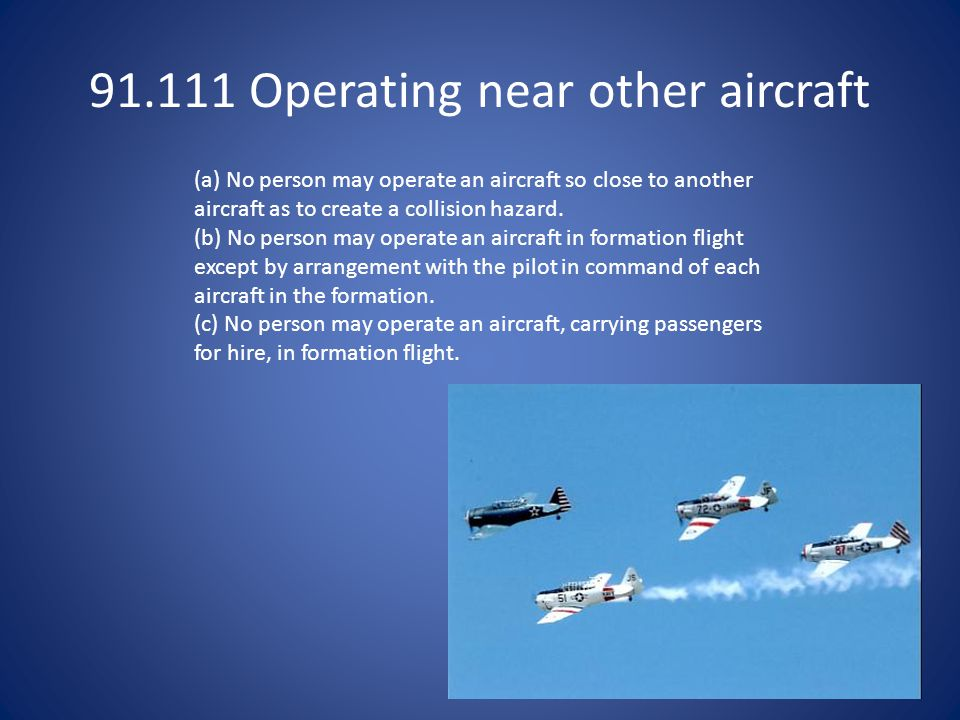 91.111 Operating near other aircraft (a) No person may operate an aircraft so close to another aircraft as to create a collision hazard.