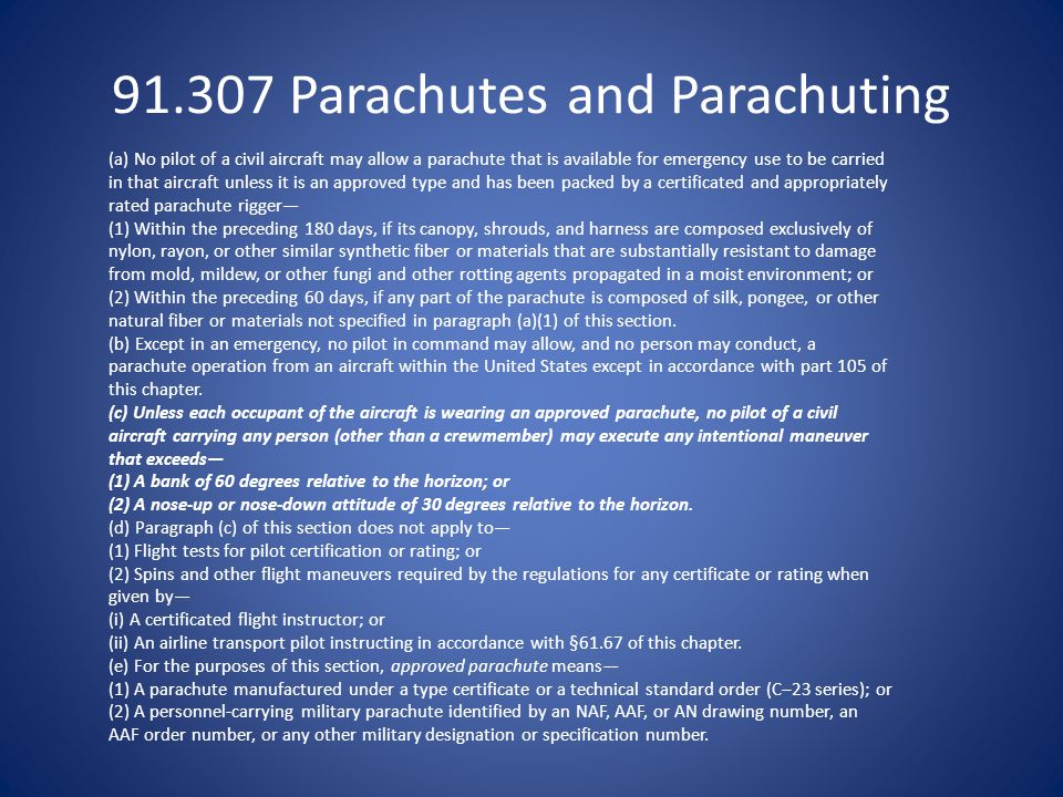 91.307 Parachutes and Parachuting (a) No pilot of a civil aircraft may allow a parachute that is available for emergency use to be carried in that air