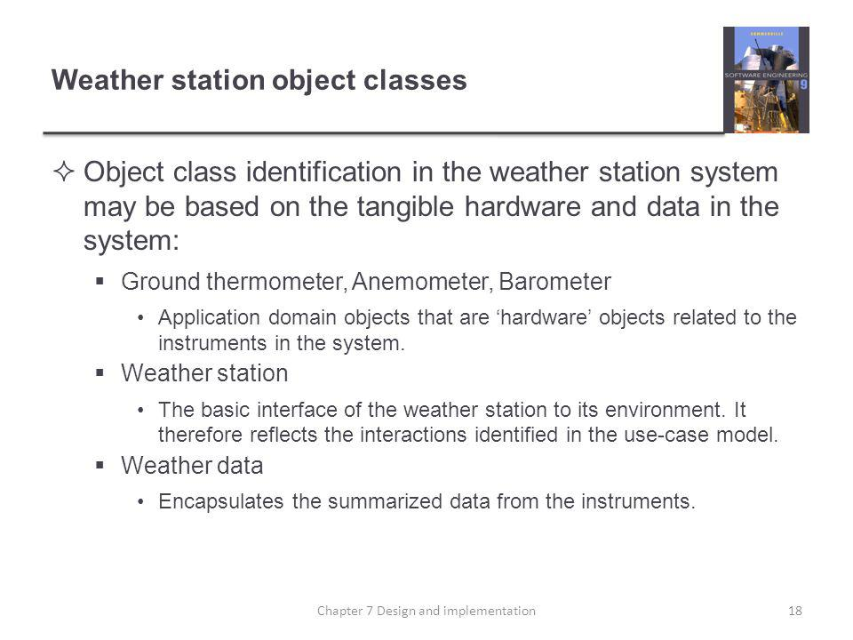 Weather station object classes Object class identification in the weather station system may be based on the tangible hardware and data in the system: