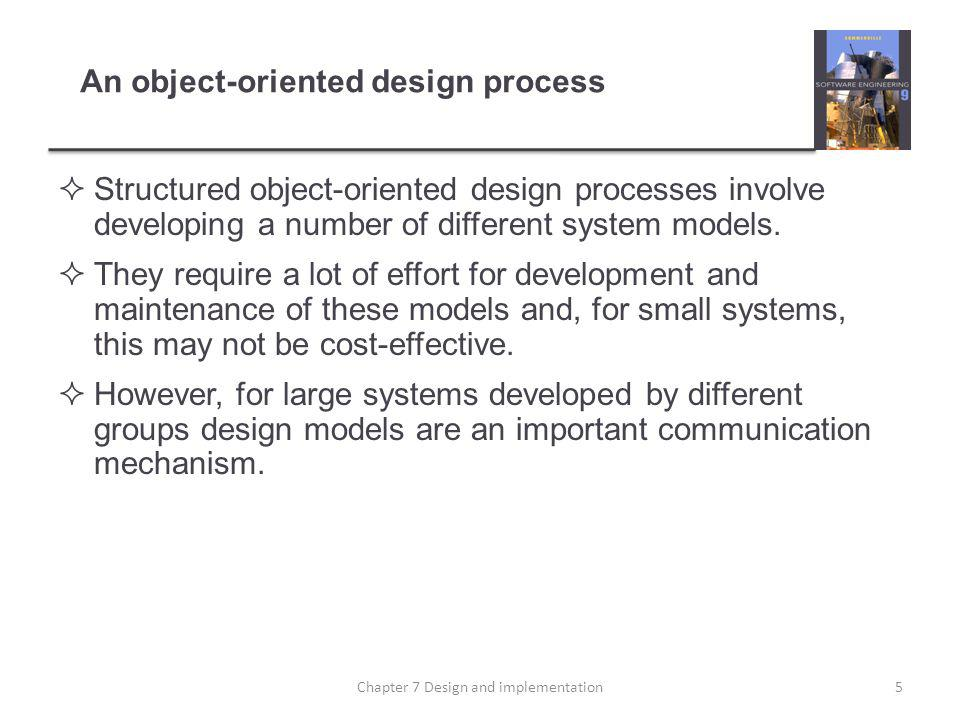 Process stages There are a variety of different object-oriented design processes that depend on the organization using the process.