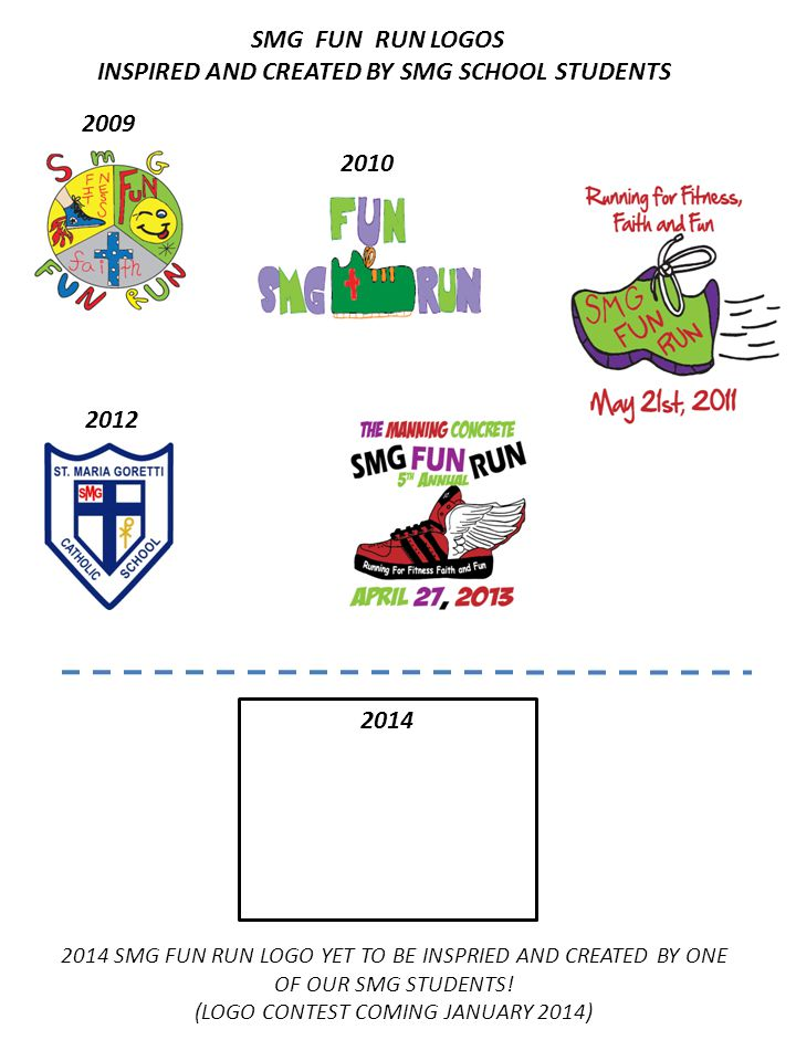 2012 2010 2009 SMG FUN RUN LOGOS INSPIRED AND CREATED BY SMG SCHOOL STUDENTS 2014 SMG FUN RUN LOGO YET TO BE INSPRIED AND CREATED BY ONE OF OUR SMG STUDENTS.