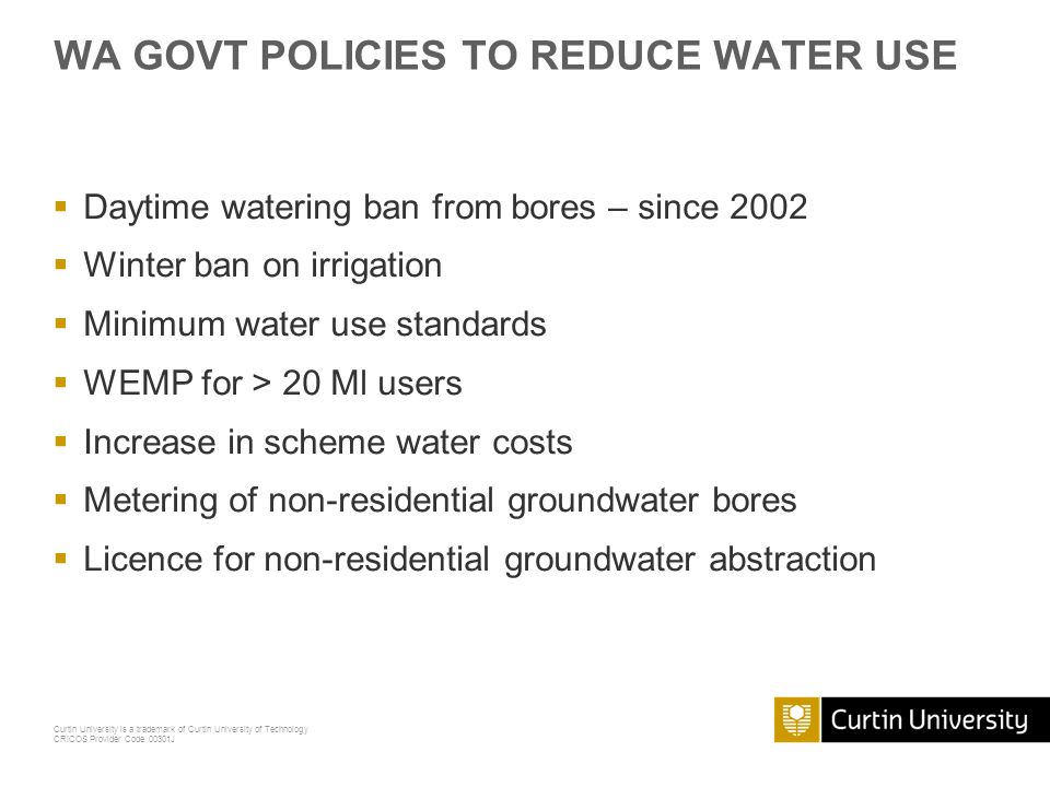 Curtin University is a trademark of Curtin University of Technology CRICOS Provider Code 00301J WA GOVT POLICIES TO REDUCE WATER USE Daytime watering
