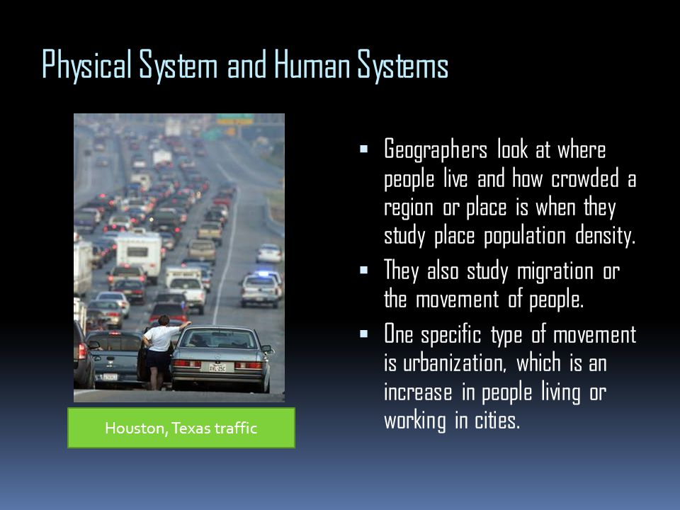 Physical System and Human Systems Geographers look at where people live and how crowded a region or place is when they study place population density.