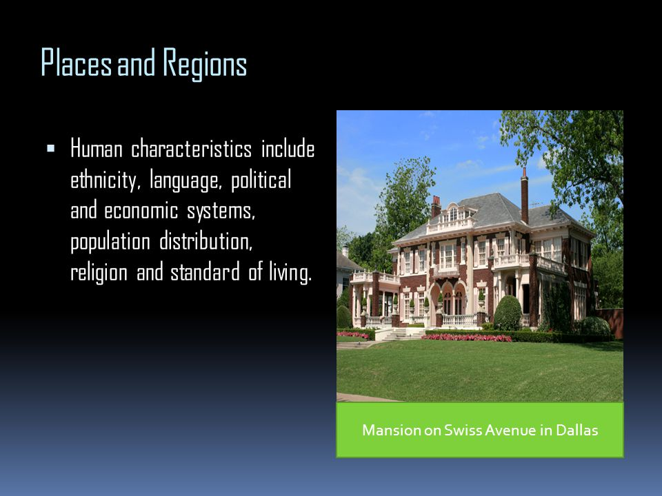 Places and Regions Human characteristics include ethnicity, language, political and economic systems, population distribution, religion and standard o