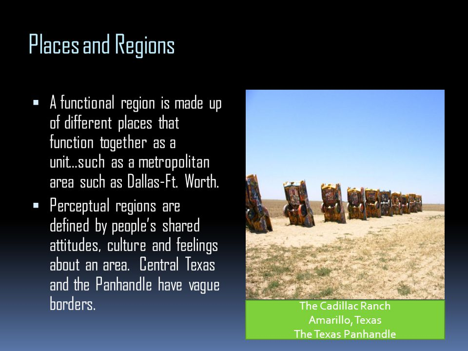 Places and Regions A functional region is made up of different places that function together as a unit…such as a metropolitan area such as Dallas-Ft.