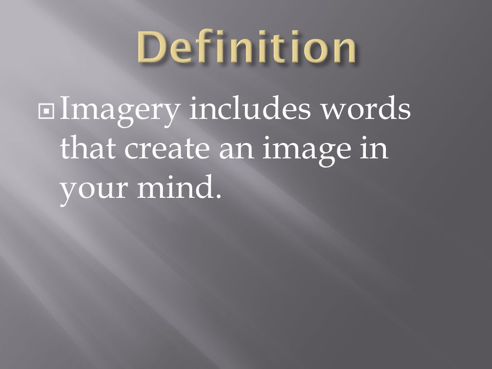 Imagery includes words that create an image in your mind.