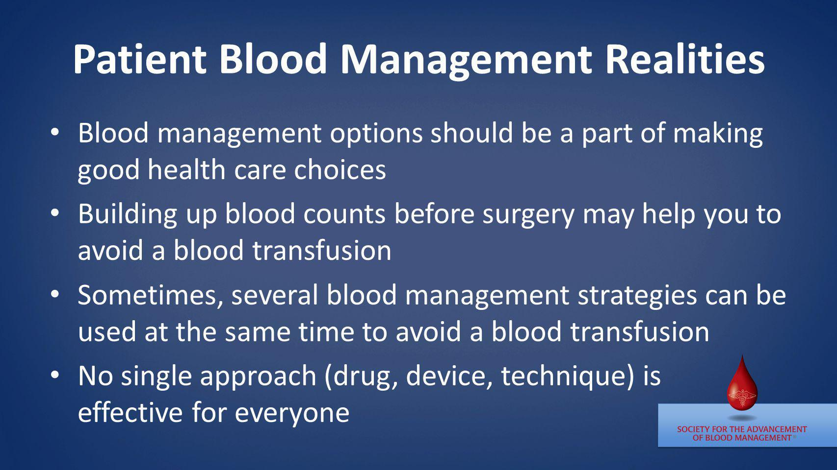 Patient Blood Management Realities Blood management options should be a part of making good health care choices Building up blood counts before surger