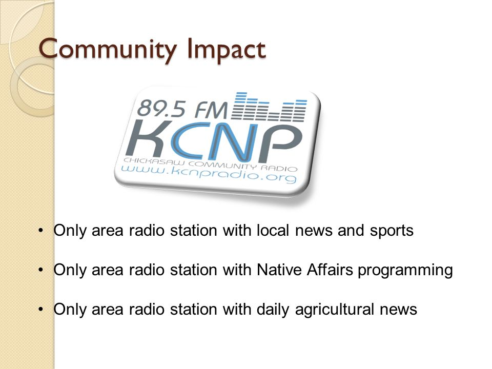 Community Impact Only area radio station with local news and sports Only area radio station with Native Affairs programming Only area radio station with daily agricultural news