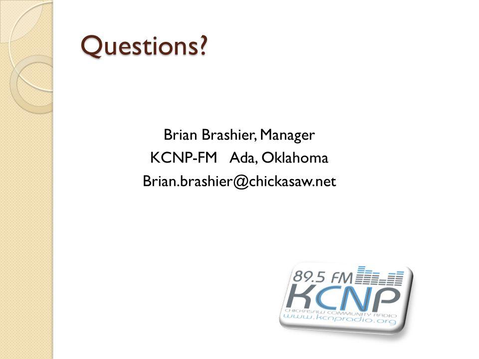 Questions? Brian Brashier, Manager KCNP-FM Ada, Oklahoma Brian.brashier@chickasaw.net