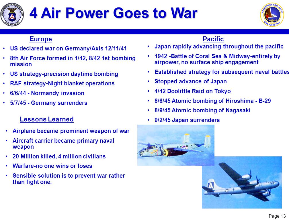 Page 13 4 Air Power Goes to War US declared war on Germany/Axis 12/11/41 8th Air Force formed in 1/42, 8/42 1st bombing mission US strategy-precision