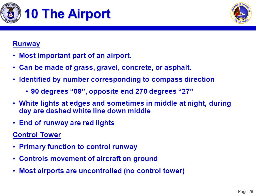Page 28 10 The Airport Runway Most important part of an airport. Can be made of grass, gravel, concrete, or asphalt. Identified by number correspondin