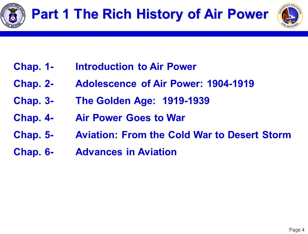 Page 4 Chap. 1-Introduction to Air Power Chap. 2-Adolescence of Air Power: 1904-1919 Chap. 3-The Golden Age: 1919-1939 Chap. 4-Air Power Goes to War C