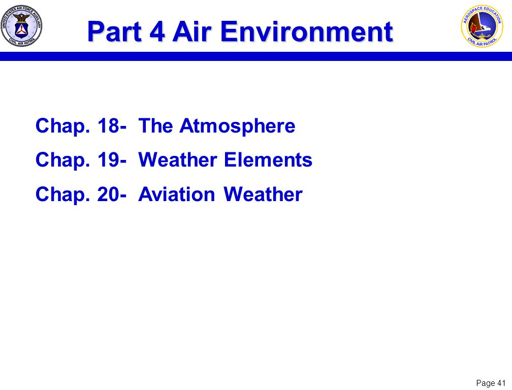Page 41 Part 4 Air Environment Chap. 18-The Atmosphere Chap. 19-Weather Elements Chap. 20-Aviation Weather