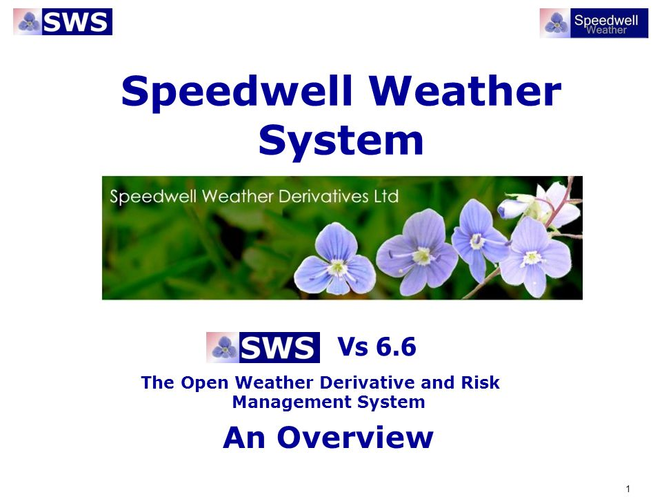 2 Speedwell Weather System SWS is an open system for pricing weather derivatives, managing risk, managing the back office process and assessing client weather exposure.