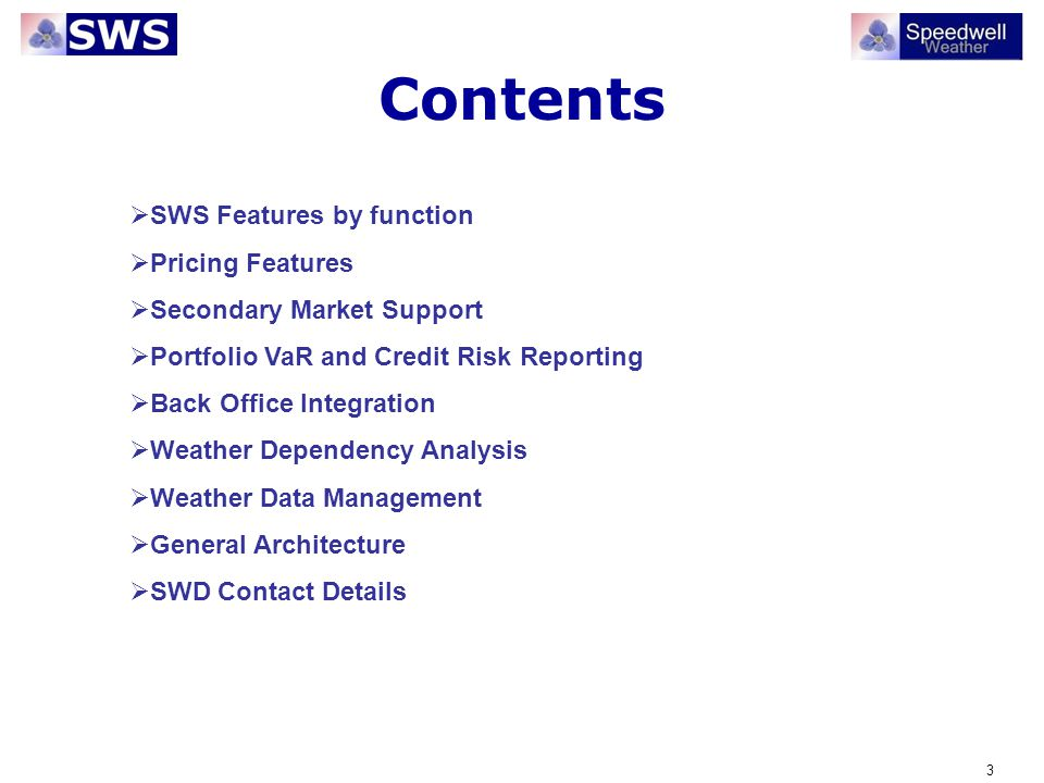 3 Contents SWS Features by function Pricing Features Secondary Market Support Portfolio VaR and Credit Risk Reporting Back Office Integration Weather