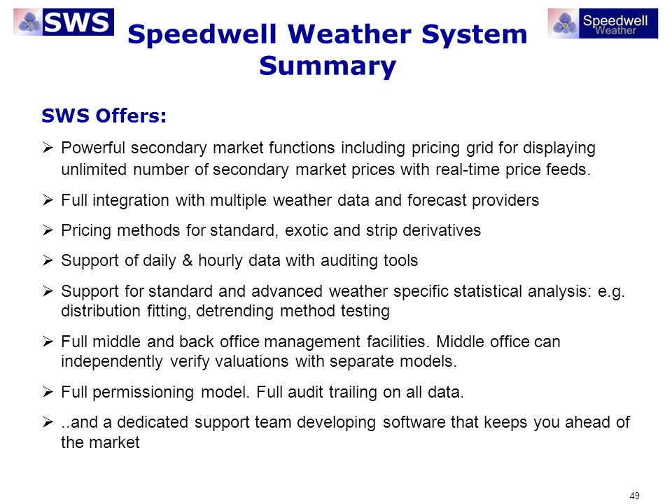 49 Speedwell Weather System Summary SWS Offers: Powerful secondary market functions including pricing grid for displaying unlimited number of secondar