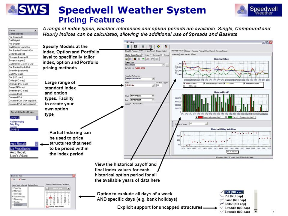 28 Speedwell Weather System Middle Office – Viewing the greeks See the greeks when pricing See the individual transaction greeks in the P&L transaction report (also shown in the portfolio summary).