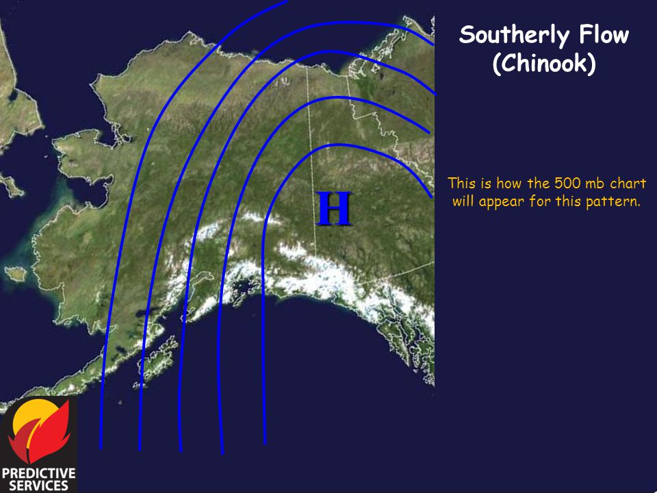 Southerly Flow (Chinook) This is how the 500 mb chart will appear for this pattern. H