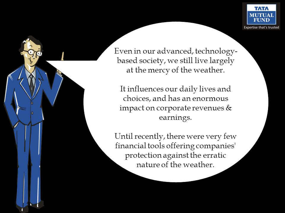 Even in our advanced, technology- based society, we still live largely at the mercy of the weather. It influences our daily lives and choices, and has