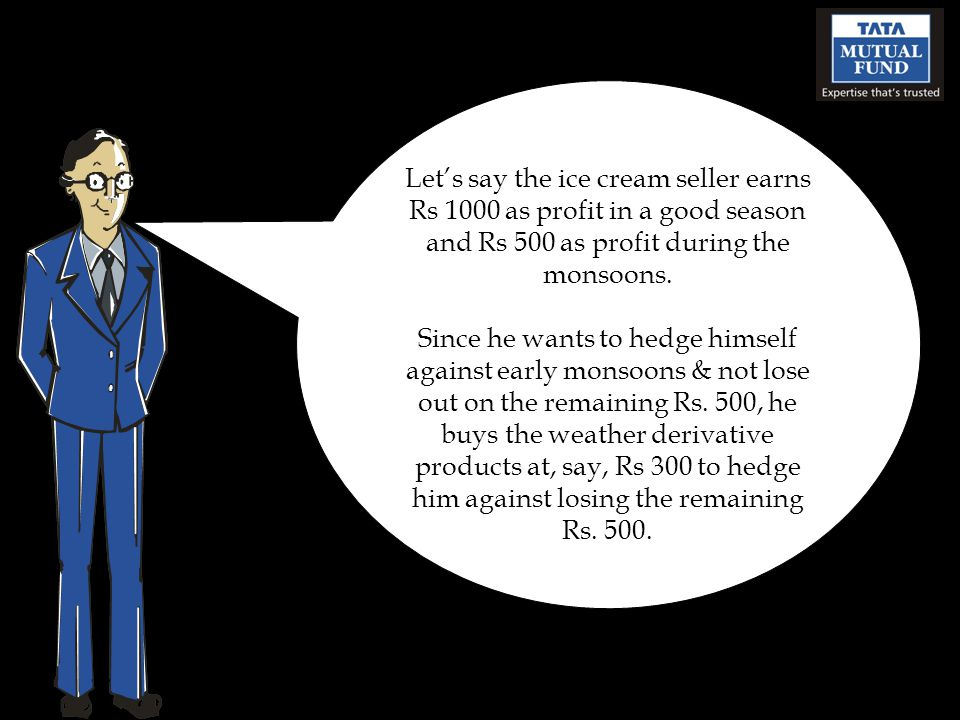 Lets say the ice cream seller earns Rs 1000 as profit in a good season and Rs 500 as profit during the monsoons.