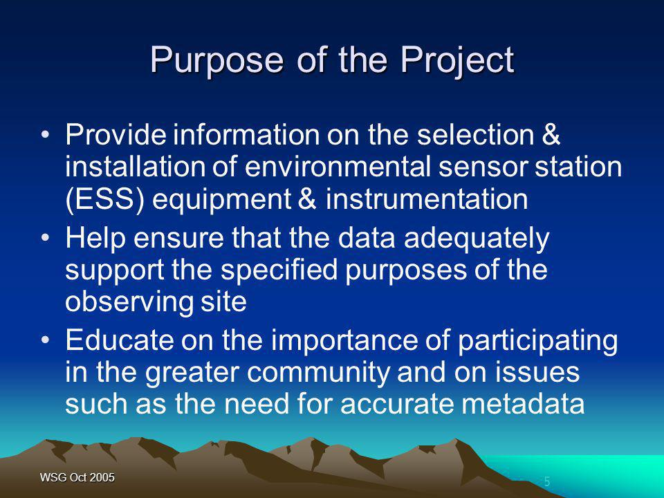 5 WSG Oct 2005 Purpose of the Project Provide information on the selection & installation of environmental sensor station (ESS) equipment & instrument