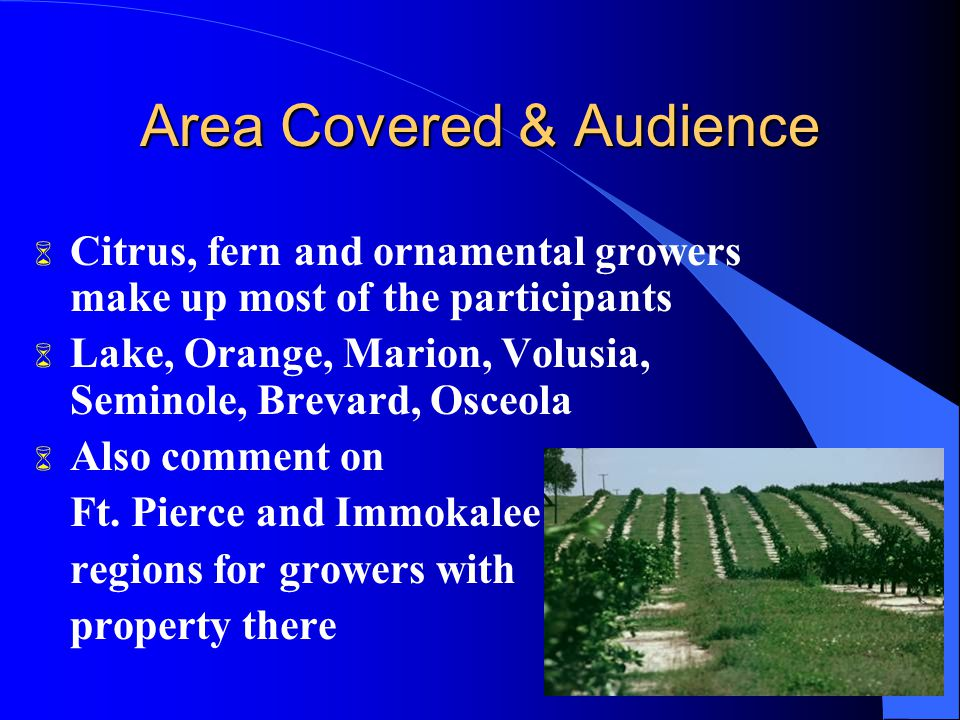 Area Covered & Audience 6 Citrus, fern and ornamental growers make up most of the participants 6 Lake, Orange, Marion, Volusia, Seminole, Brevard, Osceola 6 Also comment on Ft.