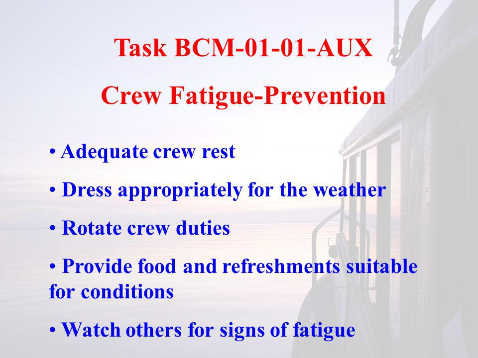 Task BCM-01-01-AUX Crew Fatigue-Prevention Adequate crew rest Dress appropriately for the weather Rotate crew duties Provide food and refreshments sui