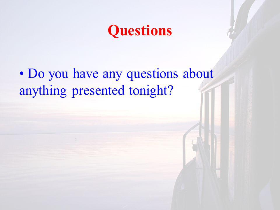 Questions Do you have any questions about anything presented tonight?
