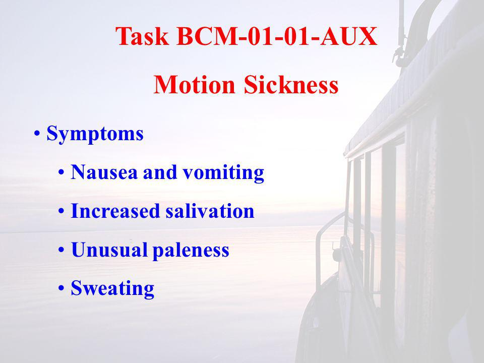 Task BCM-01-01-AUX Motion Sickness Symptoms Nausea and vomiting Increased salivation Unusual paleness Sweating