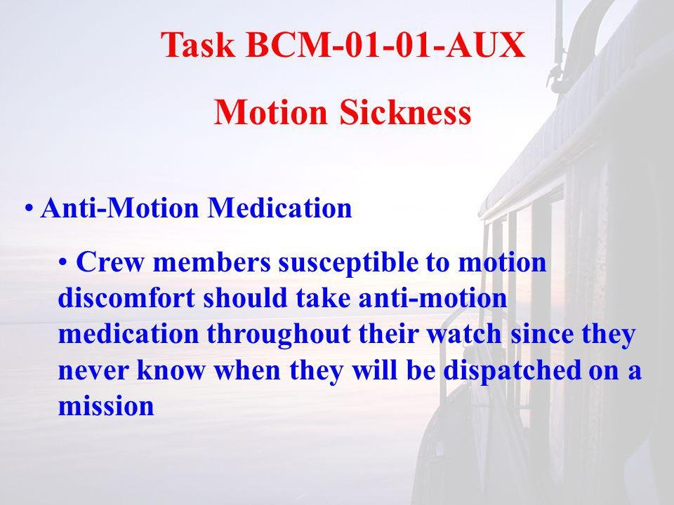 Task BCM-01-01-AUX Motion Sickness Anti-Motion Medication Crew members susceptible to motion discomfort should take anti-motion medication throughout