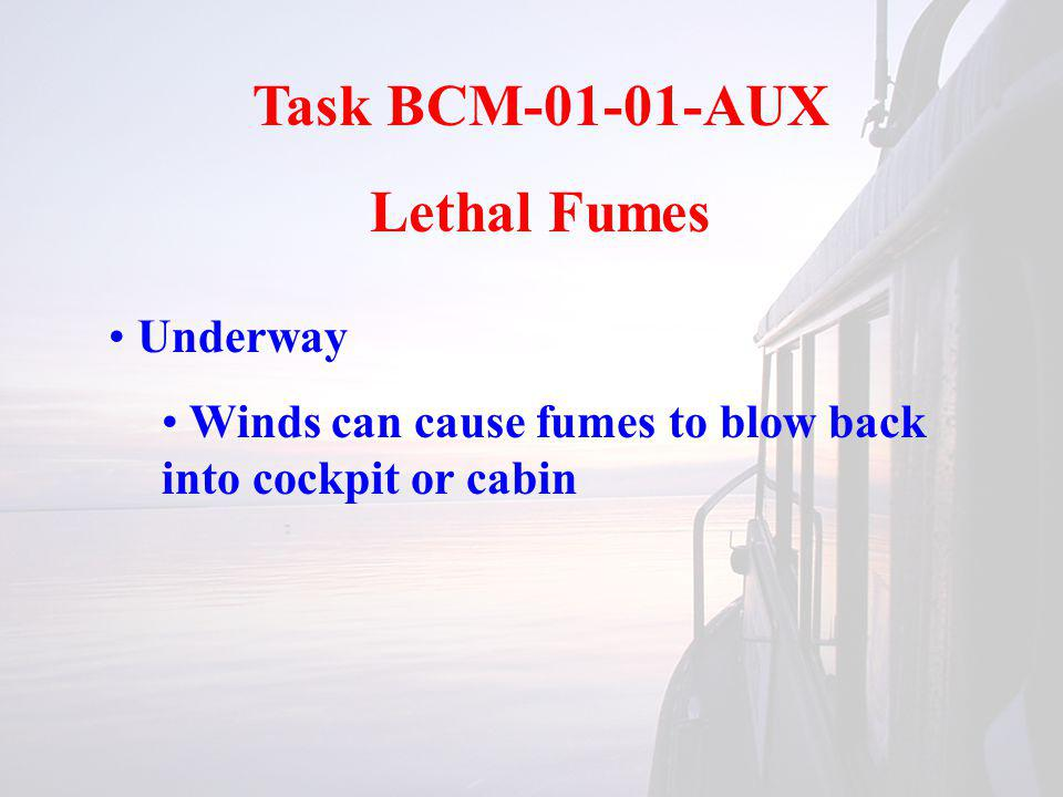 Task BCM-01-01-AUX Lethal Fumes Underway Winds can cause fumes to blow back into cockpit or cabin
