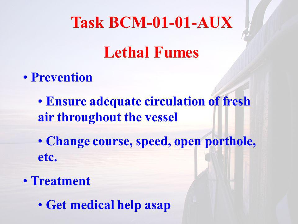 Task BCM-01-01-AUX Lethal Fumes Prevention Ensure adequate circulation of fresh air throughout the vessel Change course, speed, open porthole, etc. Tr