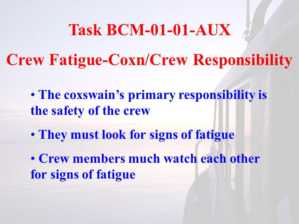 Task BCM-01-01-AUX Crew Fatigue-Symptoms Inability to focus or concentrate Narrowed attention span Mental confusion Judgment error