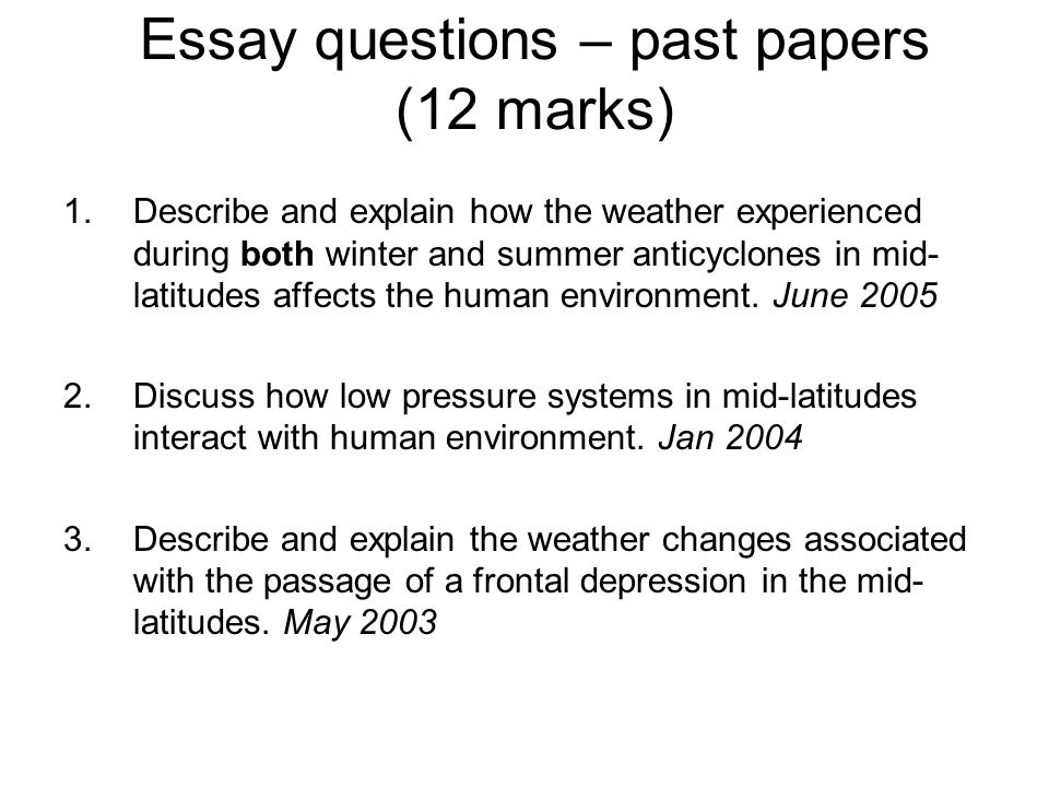 Essay questions – past papers (12 marks) 1.Describe and explain how the weather experienced during both winter and summer anticyclones in mid- latitudes affects the human environment.