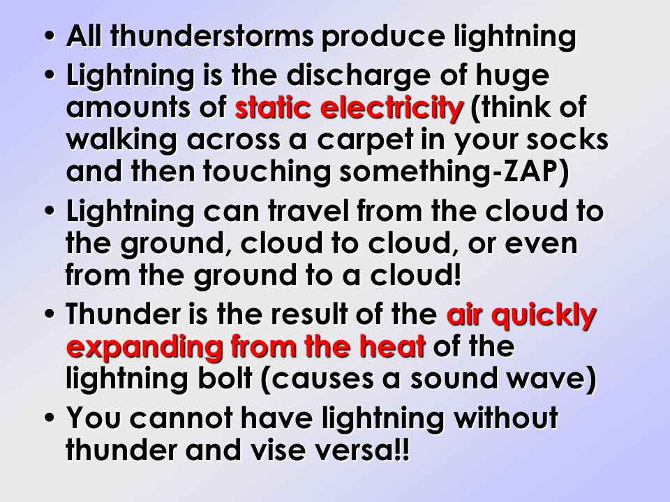 All thunderstorms produce lightning All thunderstorms produce lightning Lightning is the discharge of huge amounts of static electricity (think of wal