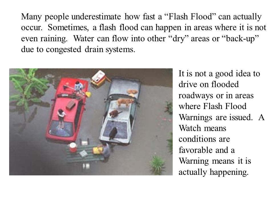 Many people underestimate how fast a Flash Flood can actually occur.
